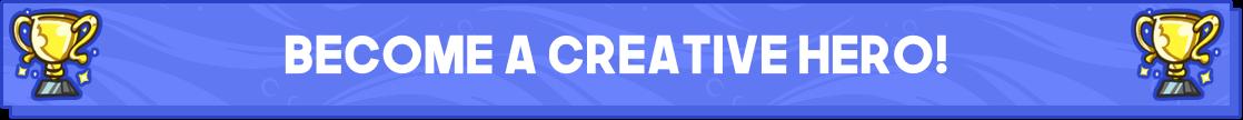 Become a Creative Hero!