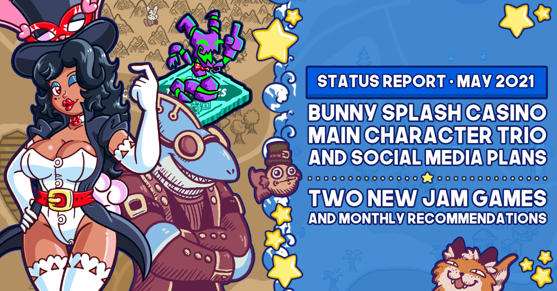 Bunny Splash Casino Main Character Trio and Social Media Plans! Two New Jam Games and Monthly Recommendations • Status Report for May 2021